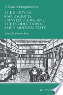 A Concise Companion to the Study of Manuscripts  Printed Books  and the Production of Early Modern Texts
