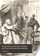 Clergymen And Doctors Curious Facts And Characteristic Sketches