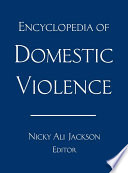 Encyclopedia Of Domestic Violence : the leading international scholars in domestic violence...