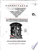 Digestum nouum  Pandectarum iuris tomus tertius sextae partis reliquum  ac septimam eandemque nouissima Digestorum parte continens  ex Pandectis Florentinis ita in vniuersum recognitus  ac emendatus      Adiecimus pluribus locis annotationes ex varijs ijsdemque classicis autoribus      inscriptiones praeterea singulorum capitum indicantes  ex quibus iurisc  libris desumpta sunt  nusquam antehac euulgata