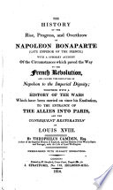 The History of the Rise, Progress, and Overthrow of Napoleon Bonaparte ...