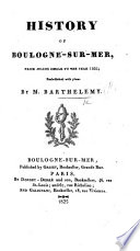 Histoire de Boulogne. History of Boulogne-sur-Mer, from Julius Cæsar to the year 1825 ... With plans