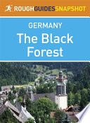 The Black Forest Rough Guides Snapshot Germany  includes Baden Baden  Bad Wildbad  Freudenstadt  The Kinzig and Gutach valleys  Schiltach  Triberg  Freiburg  Todtnau  Titisee  Feldberg  Schluchsee  St Blasien  Todtmoos  Badenweiler