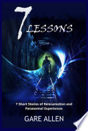 7 Lessons The 7 Novellas Series 7 Short Stories of Reincarnation and Paranormal Experiences  Inspired by True Events