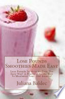 Lose Pounds Smoothies Made Easy  Lose Pounds In 30 to 60 Days The Easy Way