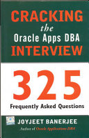 Cracking The Oracle Apps DBA Interview  325 Frequently Asked Questions