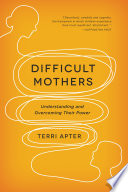 Difficult Mothers Understanding And Overcoming Their Power