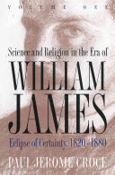 Science and Religion in the Era of William James: Eclipse of certainty, 1820-1880