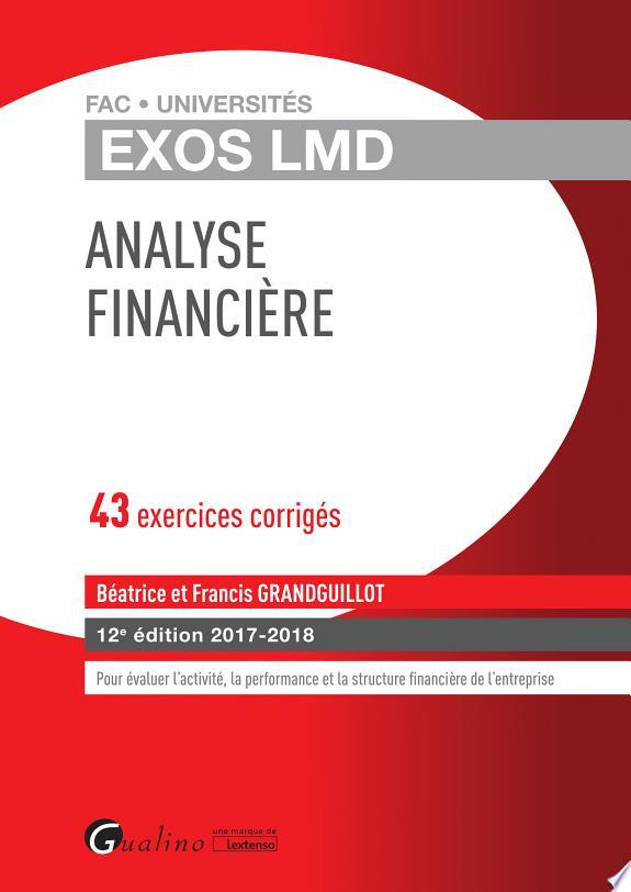 Analyse financière : 43 exercices corrigés / Béatrice et Francis Grandguillot.- Issy-les-Moulineaux, une marque de Lextenso , DL 2017