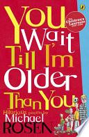 You Wait Till I m Older Than You