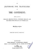A Handbook for Travellers on the Continent  Belng a Guide to Holland  Belgium  Prussia  Northern Germany and the Rhine from Holland to Suitzerland  etc   12  Ed  Corr