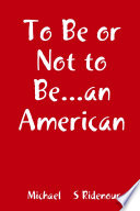 To Be or Not to Be   an American