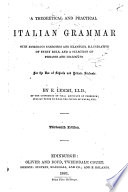 A Theoretical and Practical Italian Grammar with Numerous Exercises and Examples  Illustrative of Every Rule  and a Selection of Phrases and Dialogues