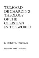 Teilhard de Chardin s Theology of the Christian in the World