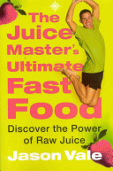 The Juice Master s Ultimate Fast Food