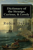 Dictionary Of The Strange Curious And Lovely