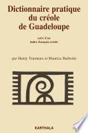 Dictionnaire pratique du cr  ole de Guadeloupe  Suivi d un Index fran  ais cr  ole