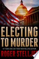 Electing To Murder   Thriller