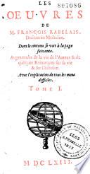 Les oeuvres de M. François Rabelais, docteur en medecine : dont le contenu se voit à la page suivante, augmentées de la vie de l'auteur & de quelques remarques sur sa vie & sur l'histoire, avec l'explication de tous les mots difficiles
