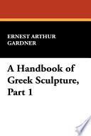 A Handbook of Greek Sculpture, Part 1