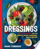 Dressings: Over 200 Recipes for the Perfect Salads, Marinades, Sauces, and Dips