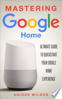 Mastering Google Home