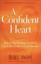 Confident Heart, A: How to Stop Doubting Yourself & Live in the Security of God's Promises [Book]