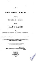 An English grammar  in which the principles of the language are methodically arranged  and practically illustrated