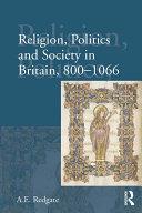 Religion, Politics and Society in Britain, 800-1066 Book