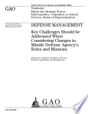 Defense Management  Key Challenges Should be Addressed When Considering Changes to Missile Defense Agency  s Roles and Missions