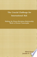 The Crucial Challenge for International Aid  Making the Donor Recipient Relationship Work to Prevent Catastrophe Book PDF