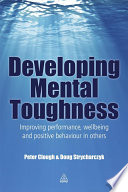 Developing Mental Toughness [electronic resource] : Improving Performance, Wellbeing and Positive Behaviour in Others.