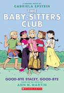 Good Bye Stacey Good Bye The Baby Sitters Club Graphic Novel 11 A Graphix Book Adapted Edition
