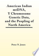 American Indian MtDNA  Y Chromosome Genetic Data  and the Peopling of North America