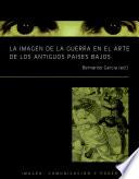 La Imagen De La Guerra En El Arte De Los Antiguos Pa Ses Bajos