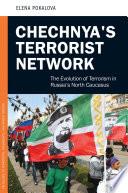Chechnya s Terrorist Network  The Evolution of Terrorism in Russia s North Caucasus