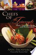 Chefs of the Triangle  Their Lives  Restaurants  and Recipes