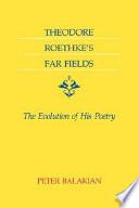 Theodore Roethke s Far Fields