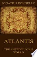 Atlantis, The Antediluvian World (Illustrated Edition)