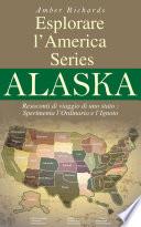 Esplorare l   America Series Alaska Resoconti di viaggio di uno stato