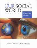 Our Social World: Condensed Version + Sociological Snapshots 5 Seeing Social Structure and Change in Everyday Life