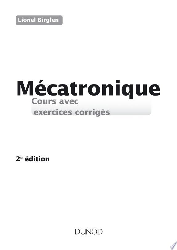 Mécatronique : cours avec exercices corrigés / Lionel Birglen.- Malakoff : Dunod , DL 2018