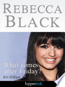 Rebecca Black  Fame in the Youtube Age