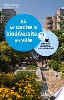illustration Où se cache la biodiversité en ville ?, 90 clés pour comprendre la nature en ville