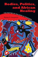 Bodies, Politics, and African Healing Its Relationship To Medical Science Stacey A Langwick