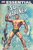Essential Sub-Mariner - : sub-mariner comics, the avenging son...