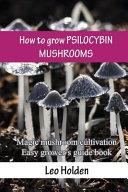 How to Grow Psilocybin Mushrooms