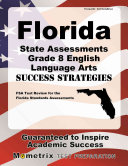 Florida State Assessments Grade 8 English Language Arts Success Strategies Study Guide  FSA Test Review for the Florida Standards Assessments