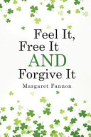 Feel It  Free It  Forgive It