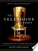 The Telephone Gambit  Chasing Alexander Graham Bell s Secret